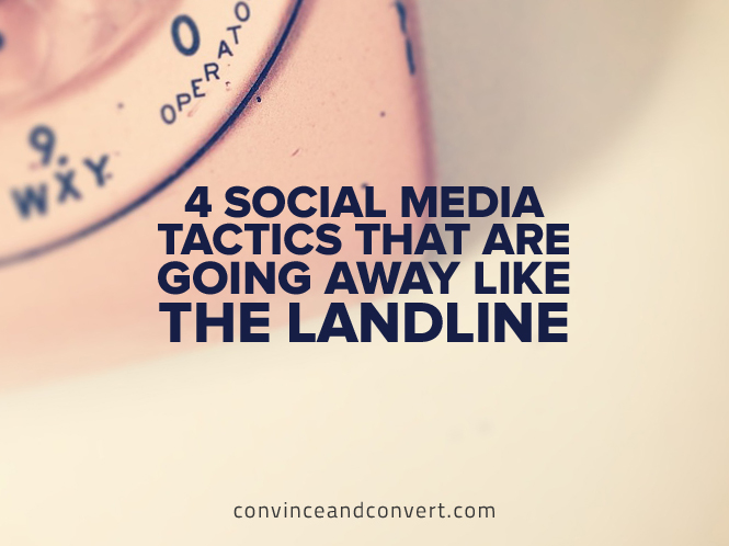 4-Social-Media-Tactics-That-Are-Going-Away-Like-the-Landline